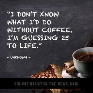 coffee 25 to life