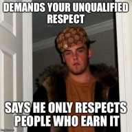earn respect but demands it